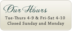 Our Hours: Closed Monday, Tues-Thurs 4-9, Fri&Sat 4-10, Sundays 4-9